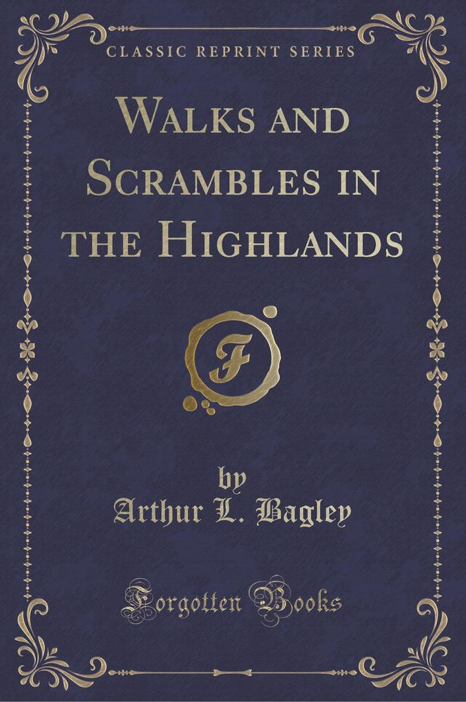 Walks and Scrambles in the Highlands (Classic Reprint)