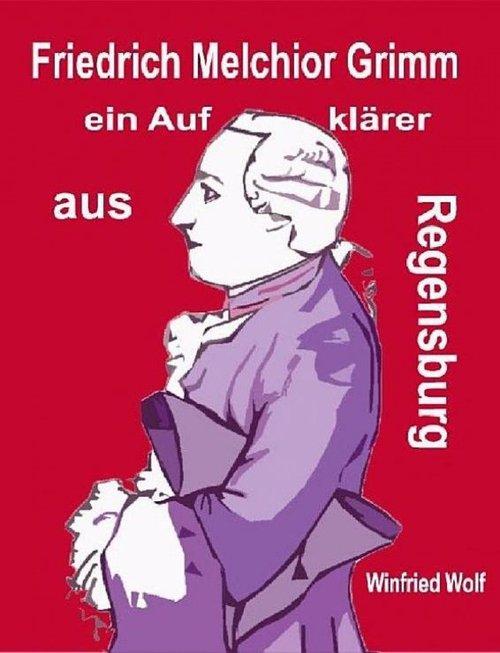 Friedrich Melchior Grimm, ein Aufklärer aus Regensburg als eBook