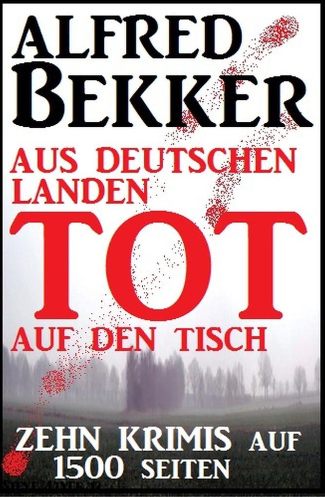 Aus deutschen Landen tot auf den Tisch - Zehn Krimis auf 1500 Seiten als eBook