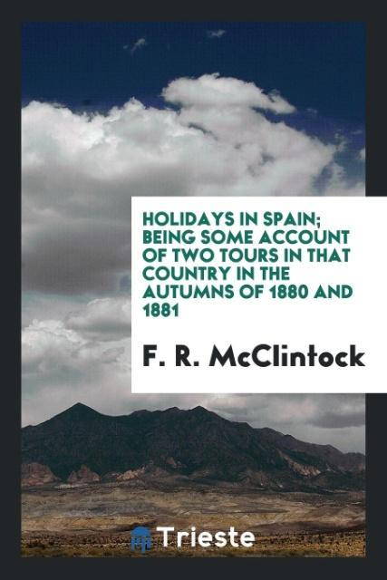 Holidays in Spain; being some account of two to...