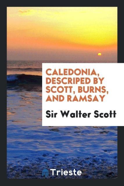 Caledonia, descriped by Scott, Burns, and Ramsa...