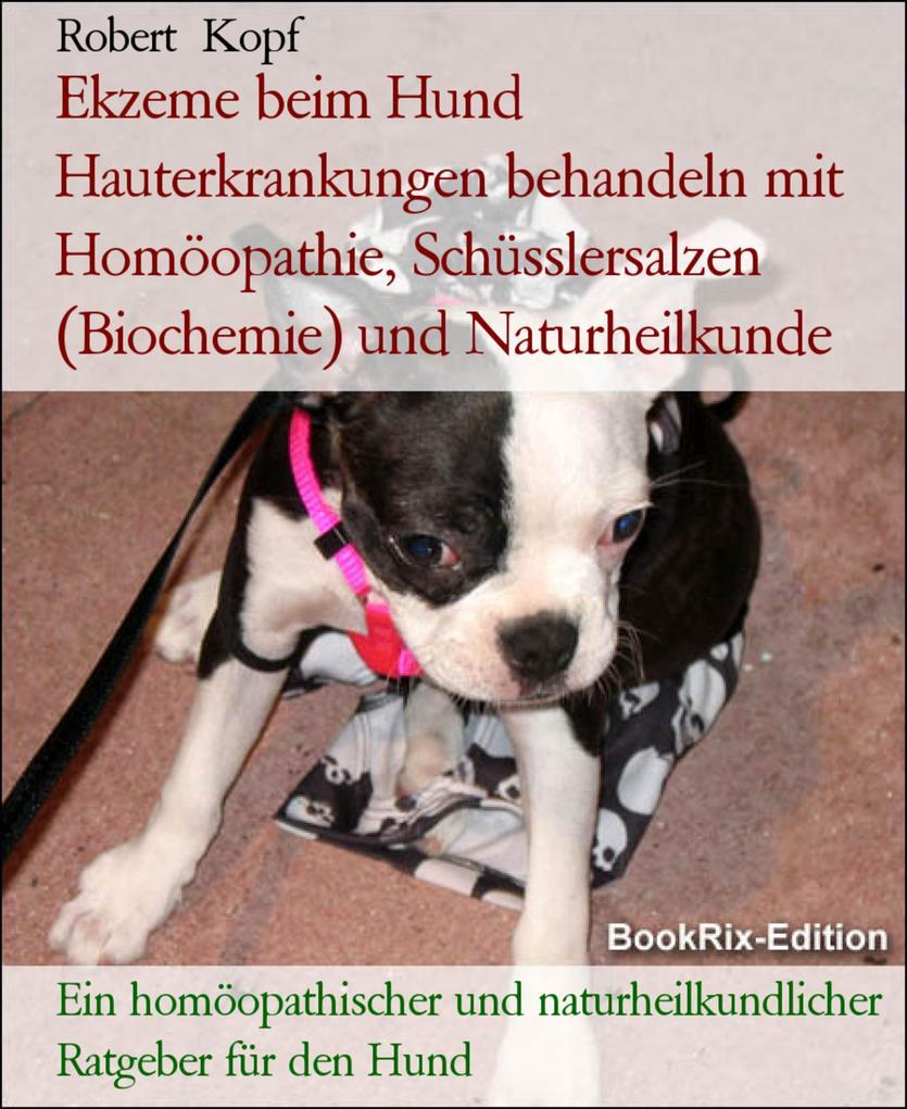 Ekzeme beim Hund Hauterkrankungen behandeln mit Homöopathie, Schüsslersalzen (Biochemie) und Naturheilkunde als eBook