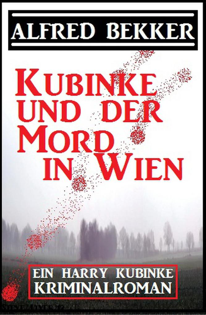 Kubinke und der Mord in Wien: Kriminalroman (Alfred Bekker's Kommissar Harry Kubinke #1)