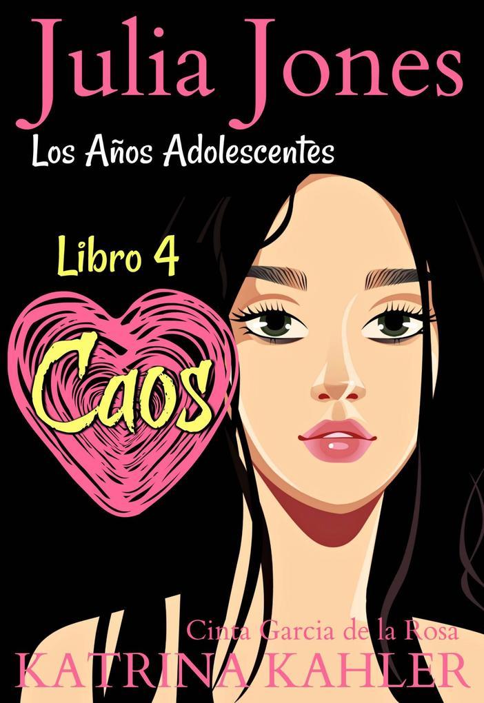 Julia Jones: Los Años Adolescentes (Libro 4): Caos als eBook von Katrina Kahler - KC Global Enterprises Pty Ltd