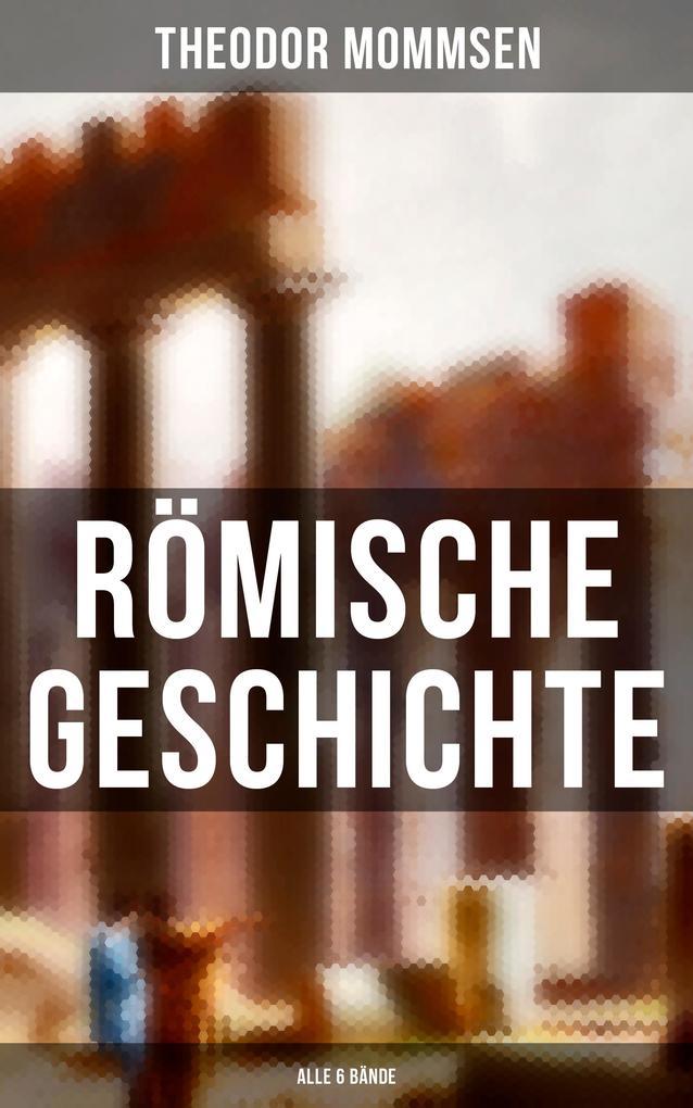 Römische Geschichte (Alle 6 Bände) als eBook
