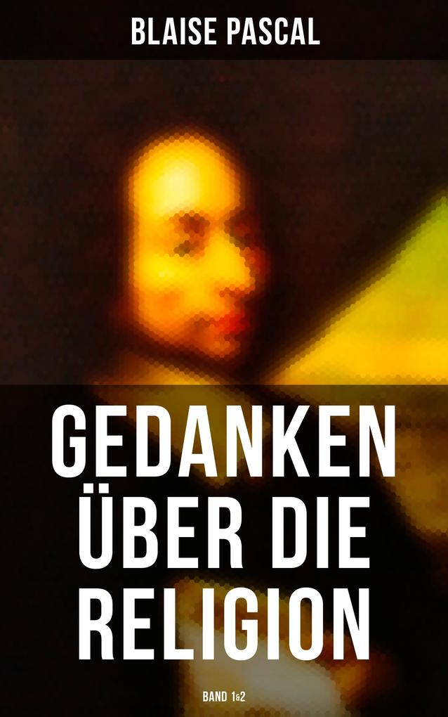 Blaise Pascal - Gedanken über die Religion (Band 1&2) als eBook epub