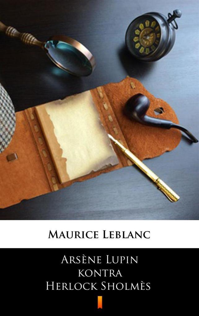 Arsène Lupin kontra Herlock Sholmès Maurice Leblanc Author