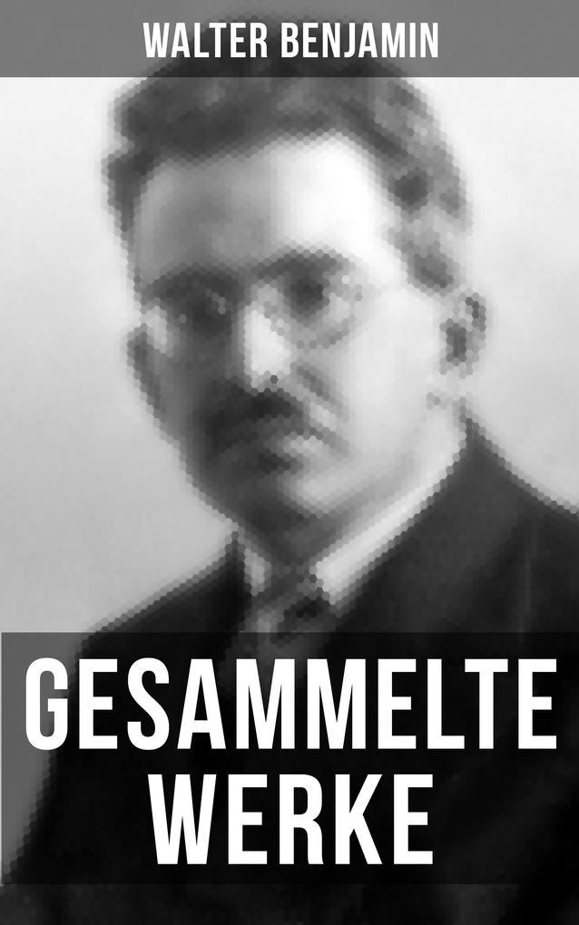 Gesammelte Werke von Walter Benjamin als eBook