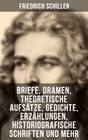 Friedrich Schiller: Briefe, Dramen, Theoretische Aufsätze, Gedichte, Erzählungen, Historiografische Schriften und mehr
