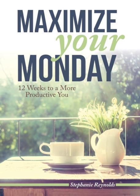 Maximize Your Monday als Taschenbuch von Stephanie L Reynolds