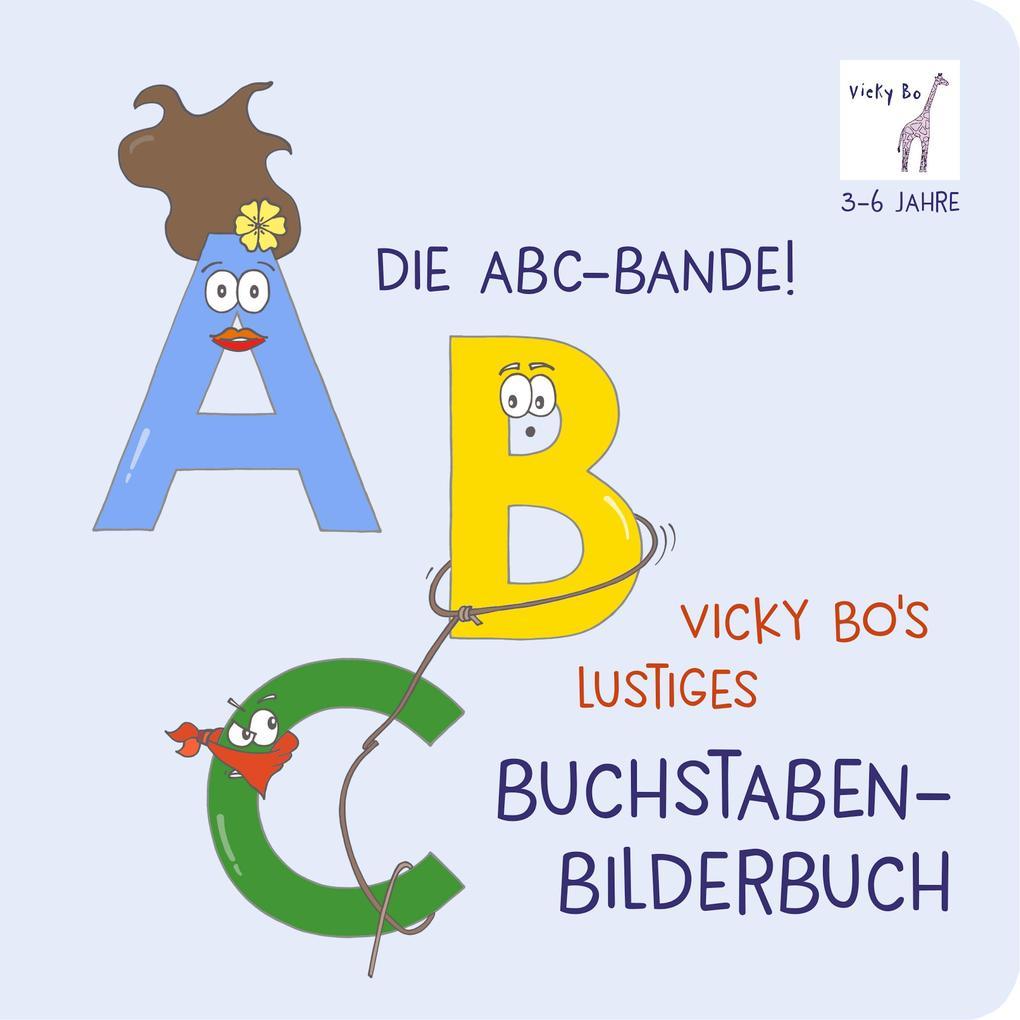 Die ABC-Bande! Vicky Bo's lustiges Buchstaben-Bilderbuch als Buch