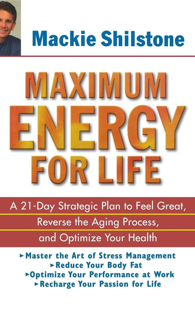 Maximum Energy for Life: A 21 Day Strategic Plan to Feel Great, Reverse the Aging Process, and Optimize Your Health als Buch (gebunden)