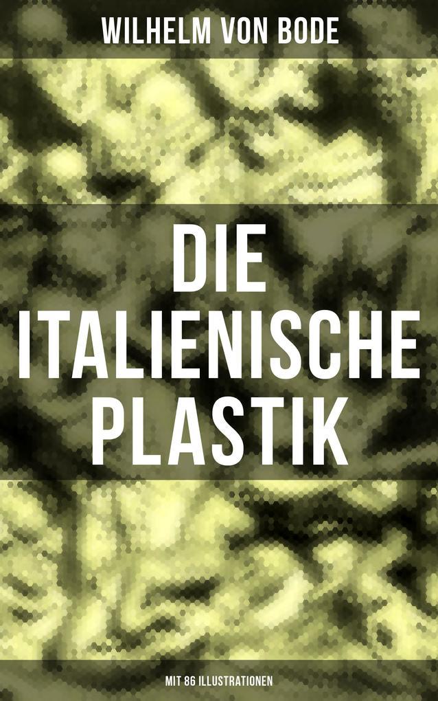 Die Italienische Plastik (Mit 86 Illustrationen) als eBook