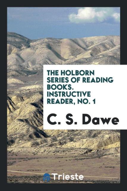 The Holborn Series of Reading Books. Instructive Reader, No. 1 als Taschenbuch von C. S. Dawe