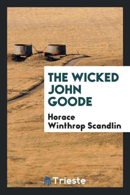 The wicked John Goode als Taschenbuch von Horace Winthrop Scandlin