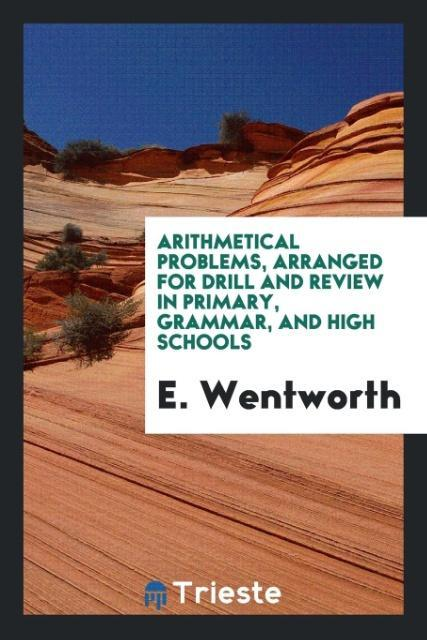 Arithmetical Problems, Arranged for Drill and Review in Primary, Grammar, and High Schools als Taschenbuch von E. Wentwo