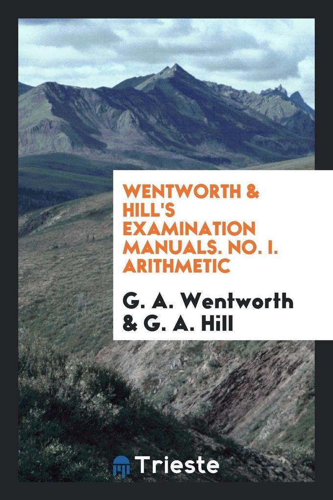 Wentworth & Hill's Examination Manuals. No. I. Arithmetic als Taschenbuch von G. A. Wentworth, G. A. Hill