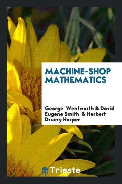 Machine-Shop Mathematics als Taschenbuch von George Wentworth, David Eugene Smith, Herbert Druery Harper