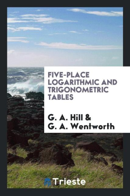 Five-Place Logarithmic and Trigonometric Tables als Taschenbuch von G. A. Hill, G. A. Wentworth