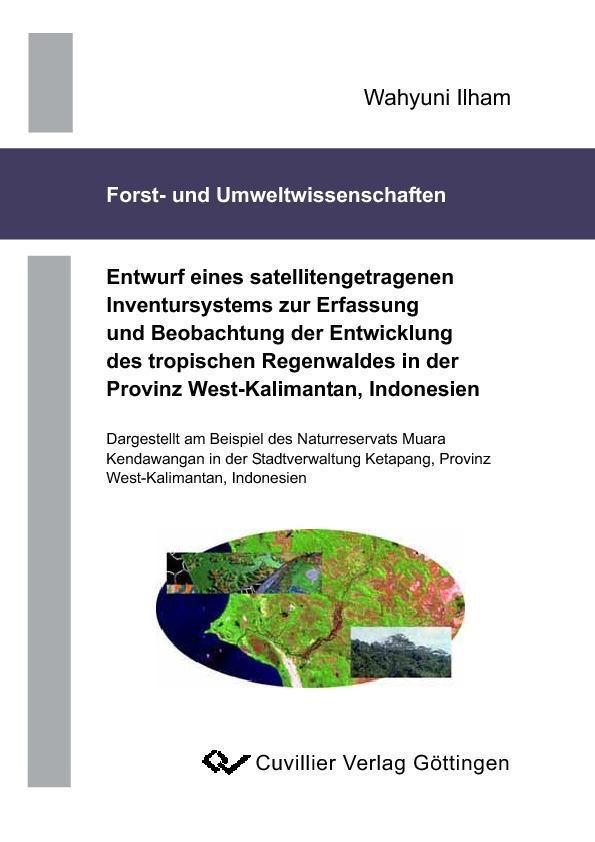 Entwurf eines satellitengetragenen Inventursystems zur Erfassung und Beobachtung der Entwícklung der tropischen Regenwaldes in der Provinz West-Kalimantan, Indonesien als eBook