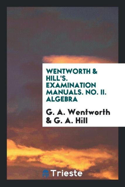 Wentworth & Hill's. Examination Manuals. No. II. Algebra als Taschenbuch von G. A. Wentworth, G. A. Hill