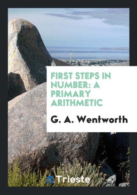 First Steps in Number als Taschenbuch von G. A. Wentworth