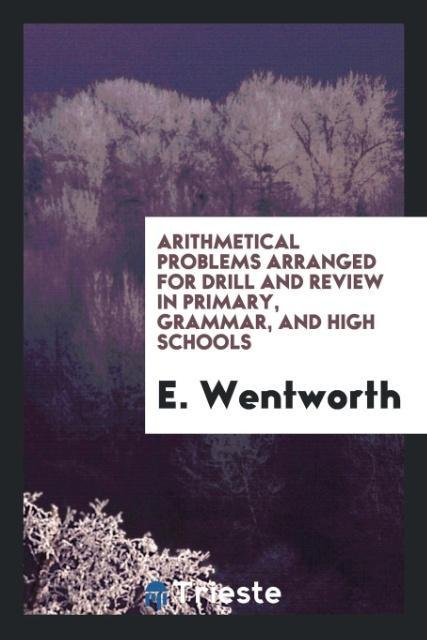 Arithmetical Problems Arranged for Drill and Review in Primary, Grammar, and High Schools als Taschenbuch von E. Wentwor