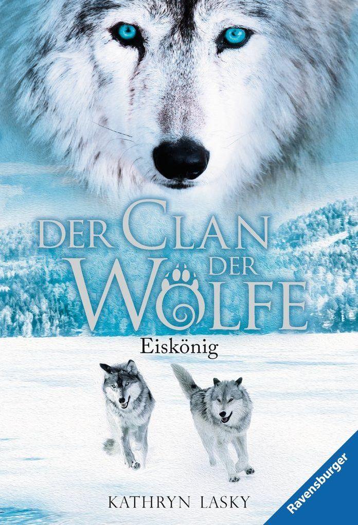 Der Clan der Wölfe 04: Eiskönig als Taschenbuch...