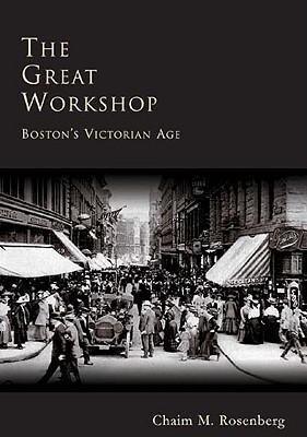 The Great Workshop: Boston's Victorian Age als Buch (gebunden)