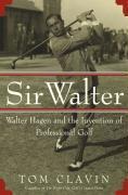 Sir Walter: Walter Hagen and the Invention of Professional Golf als Buch (gebunden)