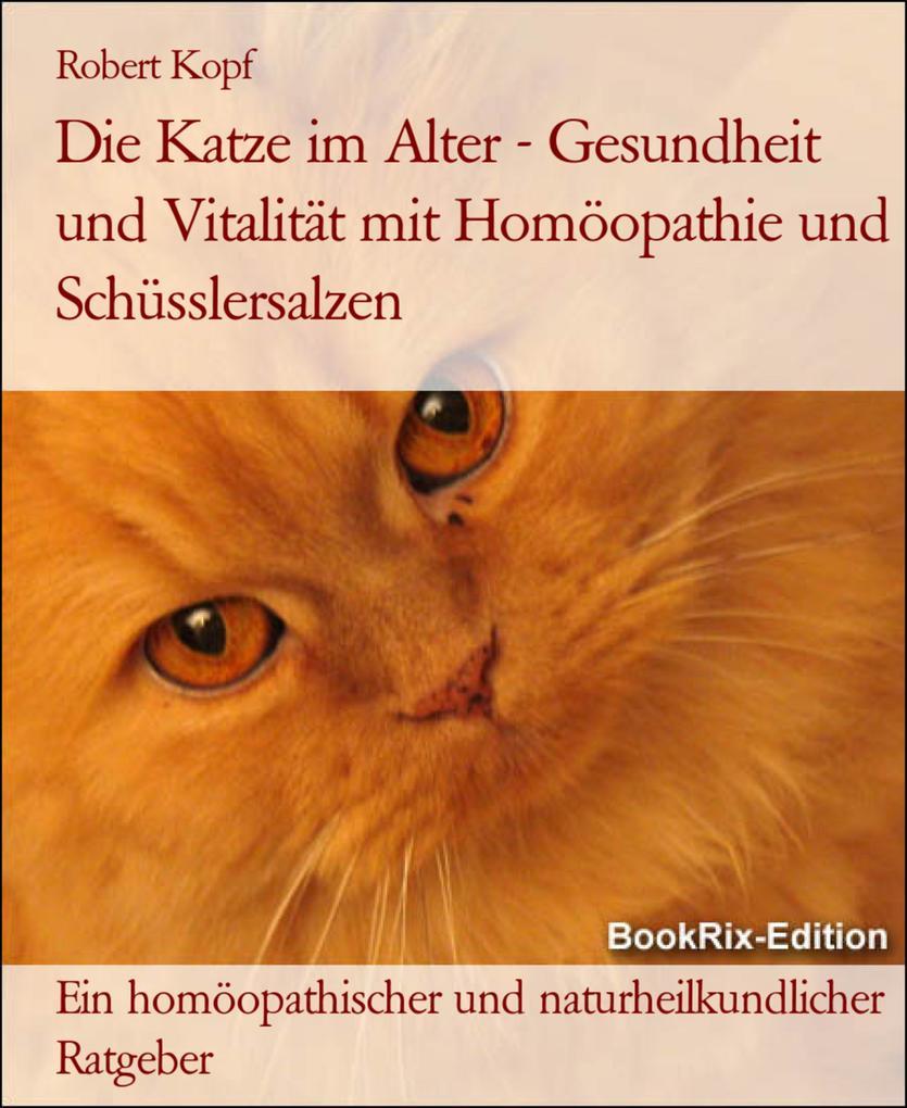 Die Katze im Alter  Gesundheit und Vitalität mit Homöopathie, Schüsslersalzen und Naturheilkunde als eBook