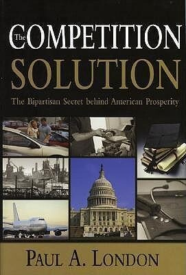 The Competition Solution: The Bipartisan Secret Behind American Prosperity als Buch (gebunden)