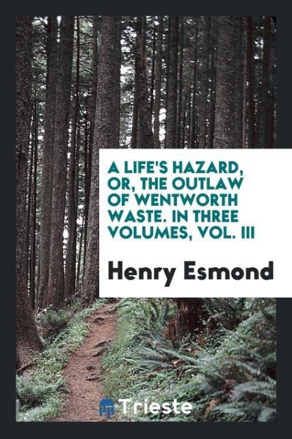 A Life's Hazard, or, the Outlaw of Wentworth Waste. In Three Volumes, Vol. III als Taschenbuch von Henry Esmond
