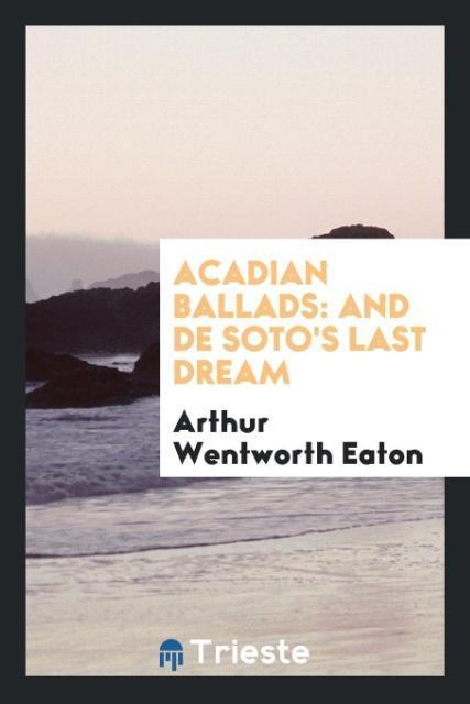 Acadian Ballads als Taschenbuch von Arthur Wentworth Eaton