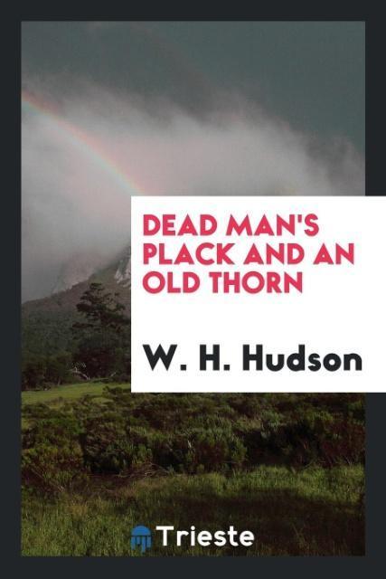 Dead Man´s Plack and an Old Thorn als Taschenbuch von W. H. Hudson