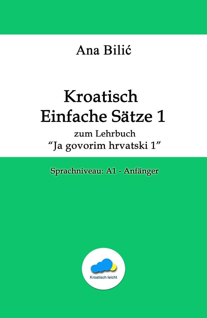 """Kroatisch Einfache Sätze 1 - zum Lehrbuch """"Ja govorim hrvatski 1"""" als eBook"""