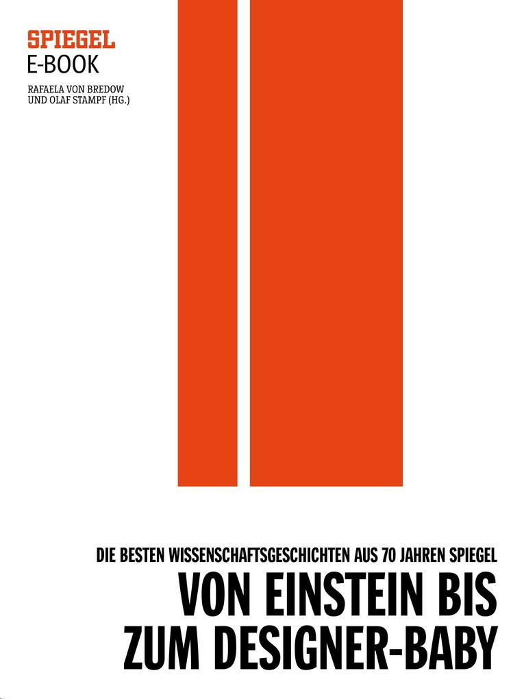 Von Einstein bis zum Designer-Baby - Die besten Wissenschaftsgeschichten aus 70 Jahren SPIEGEL als eBook