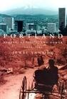 Portland: People, Politics, and Power, 1851-2001