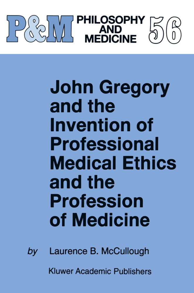 John Gregory and the Invention of Professional Medical Ethics and the Profession of Medicine als Buch (gebunden)