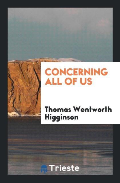 Concerning All of Us als Taschenbuch von Thomas Wentworth Higginson