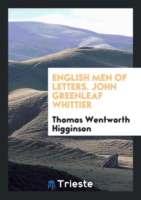 English Men of Letters. John Greenleaf Whittier als Taschenbuch von Thomas Wentworth Higginson