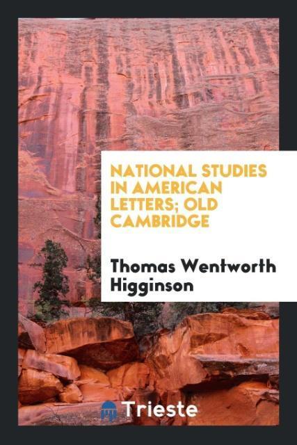National Studies in American Letters; Old Cambridge als Taschenbuch von Thomas Wentworth Higginson
