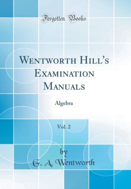 Wentworth Hill's Examination Manuals, Vol. 2 als Buch von G. A. Wentworth