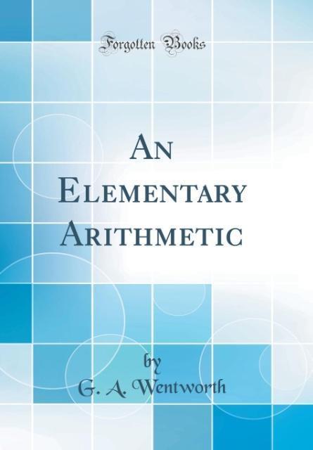 An Elementary Arithmetic (Classic Reprint) als Buch von G. A. Wentworth