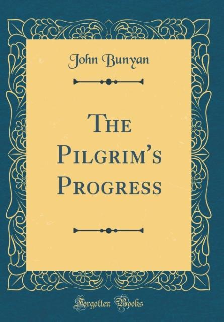 The Pilgrim's Progress (Classic Reprint)