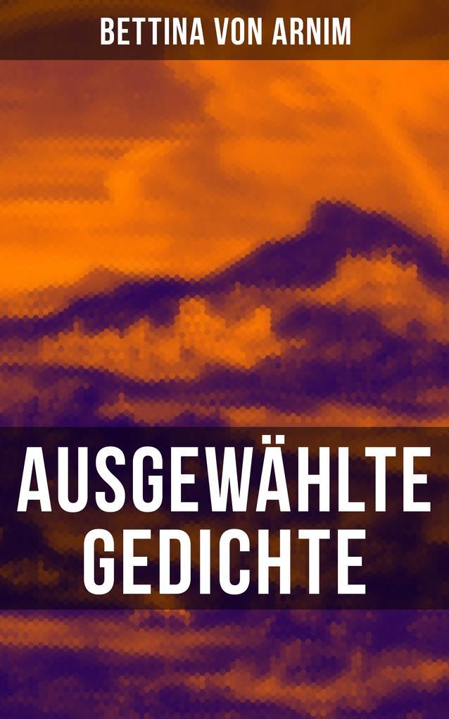 Ausgewählte Gedichte von Bettina von Arnim als eBook epub