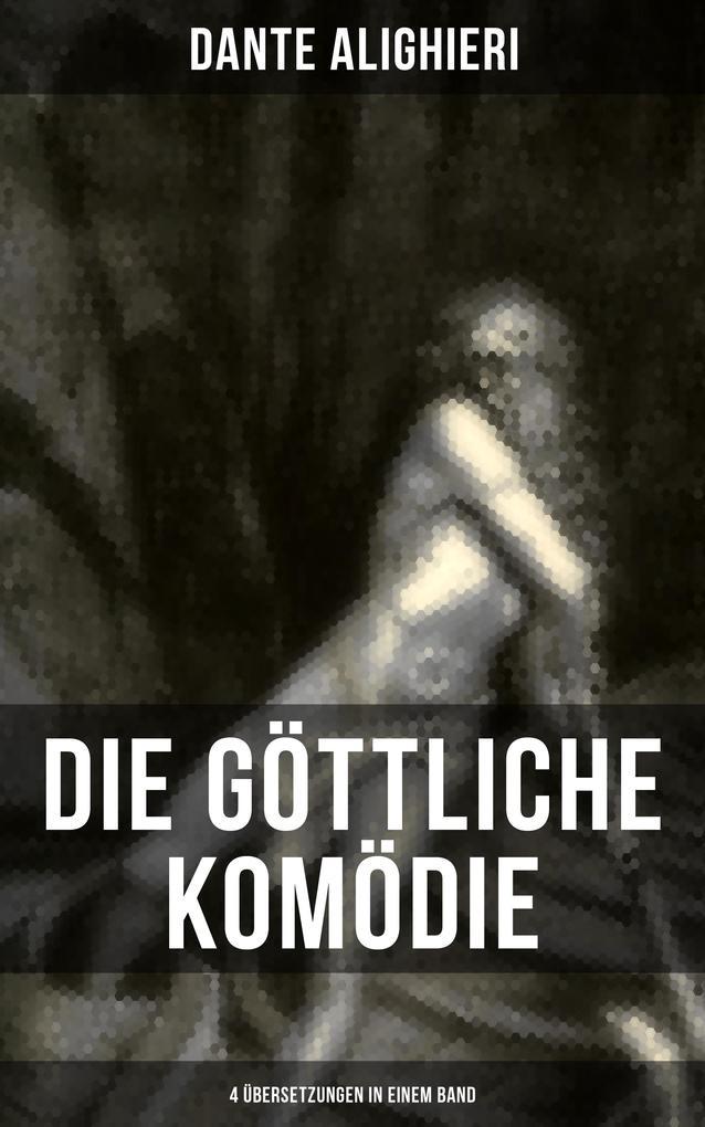 Die Göttliche Komödie: 4 Übersetzungen in einem Band als eBook