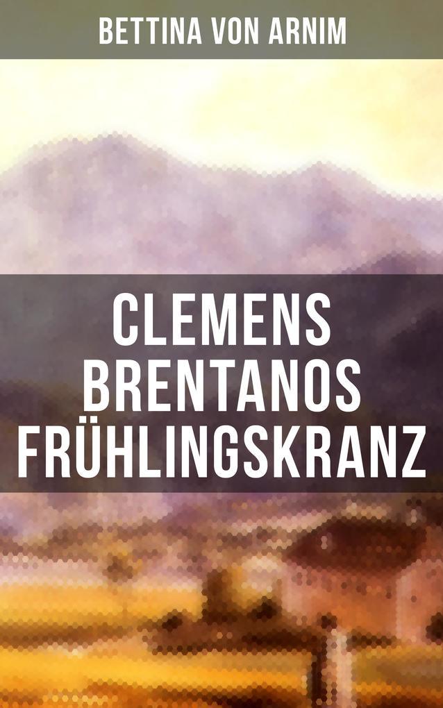 Clemens Brentanos Frühlingskranz als eBook epub
