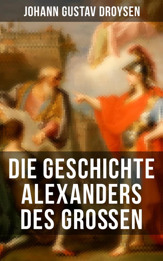 Die Geschichte Alexanders des Großen als eBook