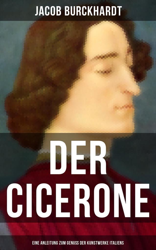 Der Cicerone: Eine Anleitung zum Genuß der Kunstwerke Italiens als eBook